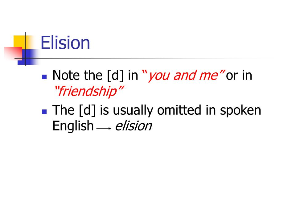 Elision Note the [d] in you and me or in friendship